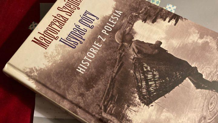 Historie z Polesia Małgorzaty Szejnert opowiadają o wielokulturowym pograniczu